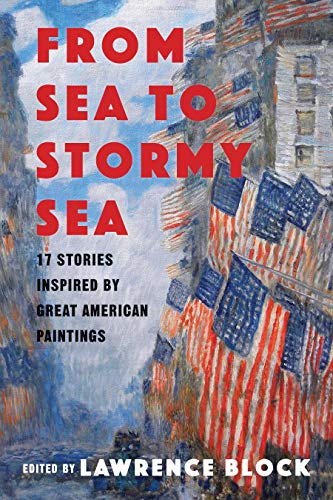 From Sea to Stormy Sea: 17 Stories Inspired by Great American Paintings by [Block, Lawrence]