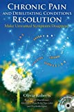 Chronic Pain and Debilitating Conditions Resolution:Make Unwanted Symptoms Disappear