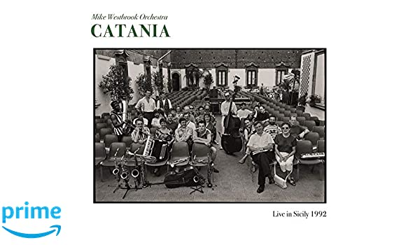 Image result for Mike Westbrook Orchestra - Catania: Live In Sicily 1992 (2019)
