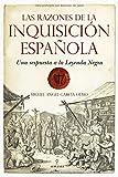 Las razones de la Inquisición Española: Una respuesta a la Leyenda Negra (Historia (almuzara))