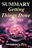 Summary - Getting Things Done:: David Allen's Book- A Full Summary!(Version 2015) - The Art of Stress Free Productivity! (Getting Things Done: A Book, Planner, Paperback, Audio, Summary)
