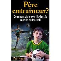 Pere entraineur ? Comment aider son fils dans le monde du football