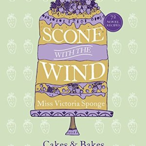 Scone with the Wind: Cakes and Bakes with a Literary Twist (Baking) 51I1YrQwNKL