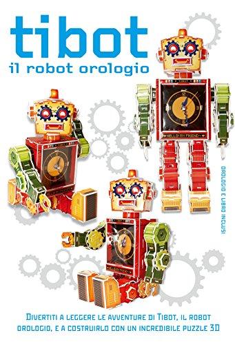 Tibot. Il robot orologio. Ediz. illustrata. Con gadget