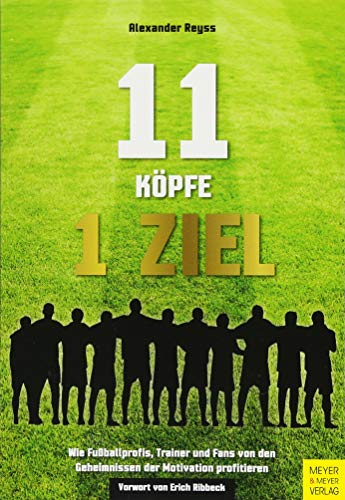11 Köpfe - 1 Ziel: Wie Fußballprofis, Trainer & Fans von den Geheimnissen der Motivation profitieren