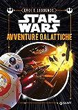 Avventure galattiche. Eroi e leggende. Star Wars