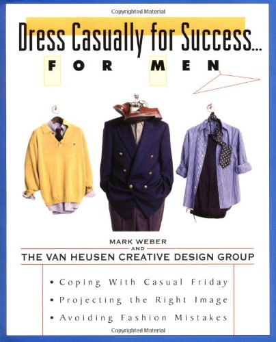 Dress Casually for Success...for Men: The Art of Dressing Down in Today's Workplace