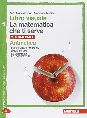 Libro visuale la matematica che ti serve. Aritmetica 1-Geometria 1. Per la Scuola media. Con e-book....