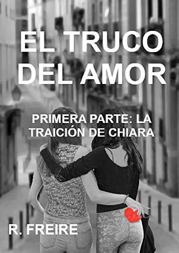 EL TRUCO DEL AMOR. LA TRAICIÓN DE CHIARA de R. Freire