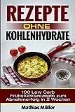 Rezepte ohne Kohlenhydrate - 100 Low Carb Frühstücksrezepte zum Abnehmerfolg in 2 Wochen (Gesundleben - Low Carb, Band 8)