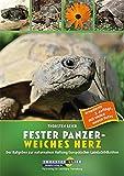 Fester Panzer - weiches Herz: Der Ratgeber zur naturnahen Haltung Europäischer Landschildkröten (3. Auflage)