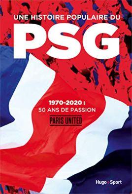 Une histoire populaire du PSG - 1970-2020 : 50 ansde passion par [Paris united]