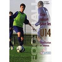 Football - Une saison pour les U14 - Planification et séances