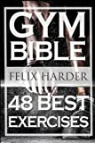 Bodybuilding: Gym Bible: 48 Best Exercises To Add Strength And Muscle (Bodybuilding For Beginners, Weight Training, Bodybuilding Workouts): Volume 1 (Bodybuilding Series)