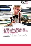 El estrés académico de los alumnos de educación media superior: Caso: bachilleratos generales en la ciudad de Durango