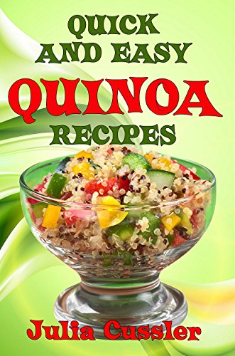 Quick and Easy Quinoa Recipes: Low Fat, Healthy Recipes - Quinoa Vegetarian Cookbook for Balanced Weight Loss Diet Plan (Diet Recipe Books – Healthy Cooking for Healthy Living 6)