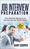 Job Interview: Job Interview Preparation: The Ultimate Resource to Get the Job you Really Want (Job Hunting, Job Interviewing) (English Edition)