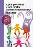 Cómo prevenir el acoso escolar: La implantación de protocolos antibullying en los centros escolares: una visión práctica y aplicada: 58 (General)