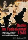 Berlin im Todeskampf 1945: Französische Freiwillige der Waffen-SS als letzte Verteidiger der Reichskanzlei