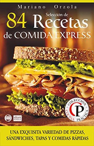 SELECCIÓN DE 84 RECETAS DE COMIDA EXPRESS: Una exquisita variedad de pizzas, sándwiches, tapas y comidas rápidas (Colección Cocina Práctica)