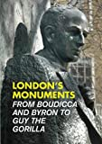 London's Monuments: From Boudicca and Byron to Guy the Gorilla [Lingua Inglese]