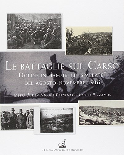 Le battaglie del Carso. Doline in fiamme, le «spallate» dell'agosto-novembre 1916