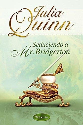 Seduciendo a Mr. Bridgerton de Julia Quinn