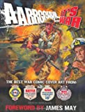 "Aarrgghh!! It's War: The Best War Comic Cover Art from ""War"", ""Battle"", ""Air Ace"" and ""War at Sea"" Picture Libraries"