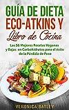 Guia de Dieta Eco-Atkins y Libro de Cocina: Las 56 Mejores Recetas Veganas y Bajas en Carbohidratos para el éxito de la Pérdida de Peso (Spanish Version)
