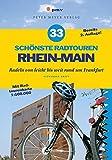 33 schönste Radtouren Rhein-Main: Radeln von leicht bis weit rund um Frankfurt Rheingau - Vogelsberg, Rheinhessen - Rodgau Mit Extra-Tourenkarte