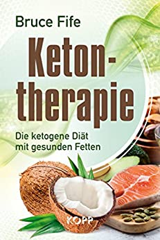 Ketontherapie: Die ketogene Diät mit gesunden Fetten von [Fife, Bruce]
