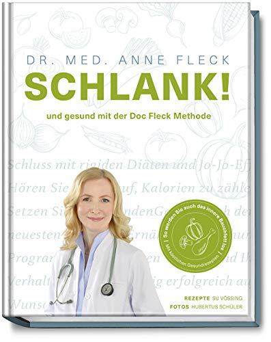 SCHLANK! und gesund mit der Doc Fleck Methode - So werden Sie auch das innere Bauchfett los - köstliche Gesundrezepte für eine kohlenhydratarme und antientzündliche Ernährung - Darmsanierung