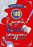 100 racconti per bambini coraggiosi. Ediz. a colori
