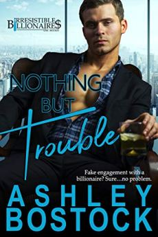 Nothing But Trouble (Irresistible Billionaires Book 1) by [Bostock, Ashley]