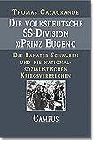Die volksdeutsche SS-Division Prinz Eugen: Die Banater Schwaben und die nationalsozialistischen Kriegsverbrechen