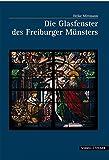 Die Glasfenster des Freiburger Münsters (Große Kunstführer / Große Kunstführer / Kirchen und Klöster, Band 219)