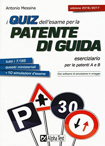 I quiz dell'esame per la patente di guida. Eserciziario per le patenti A e B. Con software di...