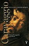 Caravaggio: Una vida sagrada y profana (Biografías)