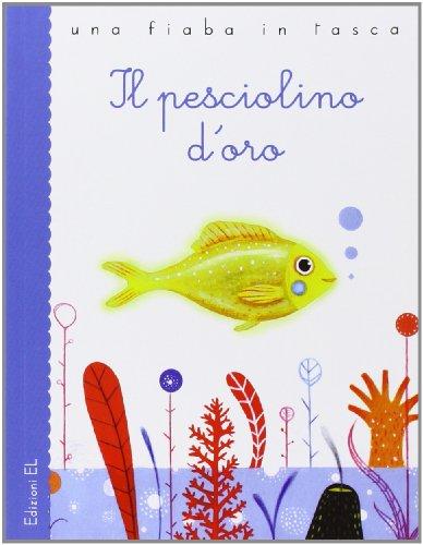 Il pesciolino d'oro. Ediz. illustrata