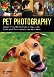 Pet Photography : Design Irresistable Portraits of Dogs, Cats, People With Their Animals and Much More