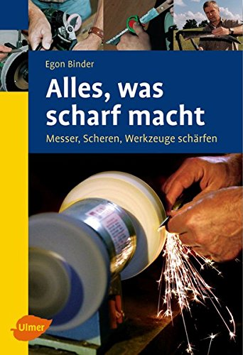 Alles, was scharf macht: Messer, Scheren, Werkzeuge schärfen (Ulmer Taschenbücher)
