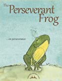 THE PERSEVERANT FROG (EDUCATING THE YOUNG HEART) (English Edition)