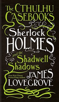Sherlock Holmes and the Shadwell Shadows (The Cthulhu Casebooks) by [Lovegrove, James]