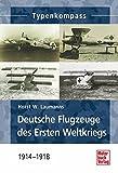 Deutsche Jagdflugzeuge des Ersten Weltkriegs: 1914-1918 (Typenkompass)