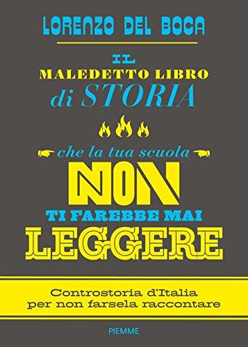 Il maledetto libro di storia che la tua scuola non ti farebbe mai leggere: Controstoria d'Italia per...