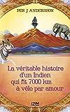 La véritable histoire d'un Indien qui fit 7000 km à vélo par amour (Hors collection)