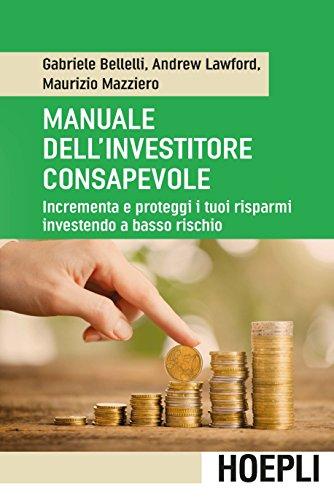 Manuale dell'investitore consapevole. Incrementa e proteggi i tuoi risparmi investendo a basso...