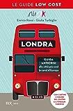 Londra. Guida anticrisi alla città più cool (e cara) d'Europa. Le guide low cost