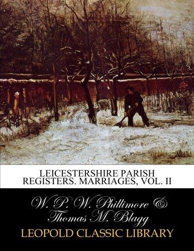 Leicestershire Parish Registers. Marriages, Vol. II