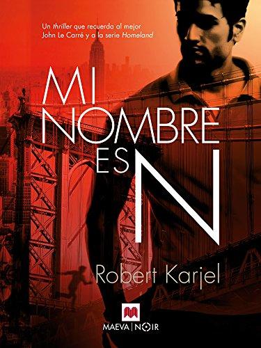Mi nombre es N: Un thriller que recuerda al mejor John Le Carré y a la serie Homeland (MAEVA noir)